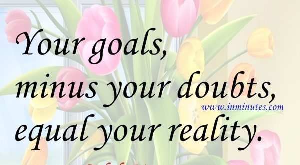 goals minus doubts equal reality Ralph Marston