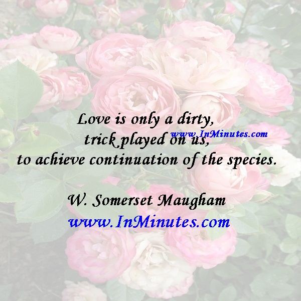 quotes love is only a dirty trick played on us to