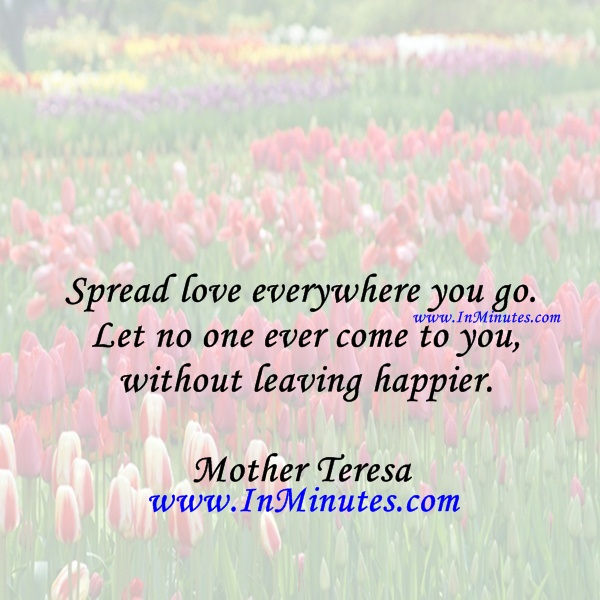 quotes spread love everywhere you go let no one ever
