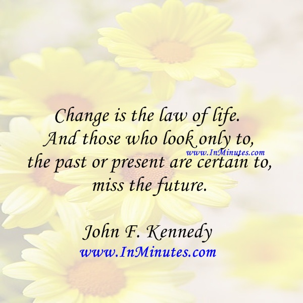 Laws Of Life Quotes Fair Quotes  Change Is The Law Of Lifeand Those Who Look Only To The