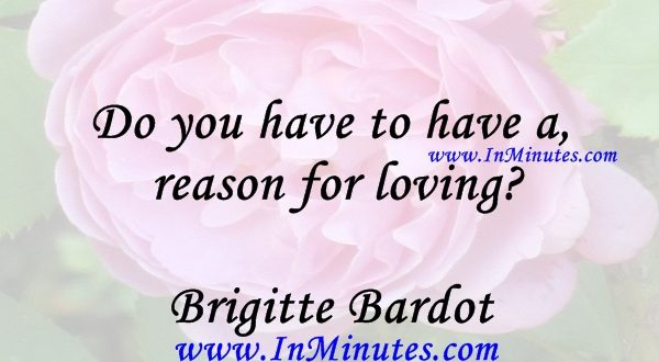 Do you have to have a reason for lovingBrigitte Bardot