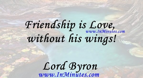 Friendship is Love without his wings!Lord Byron