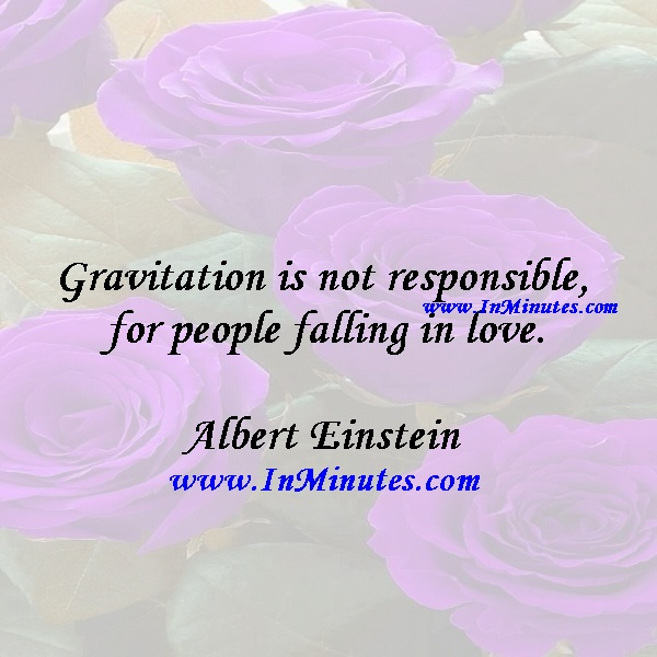 quotes gravitation is not responsible for people falling