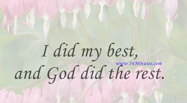 I did my best, and God did the rest.Hattie McDaniel