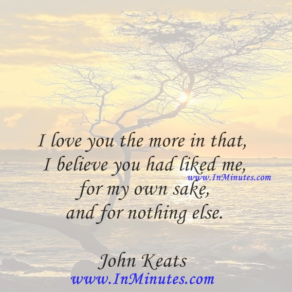 Quotes - I love you the more in that I believe you had liked me for my ...