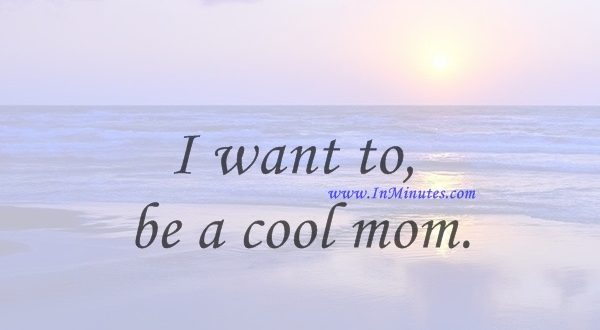 I want to be a cool mom.Tori Spelling