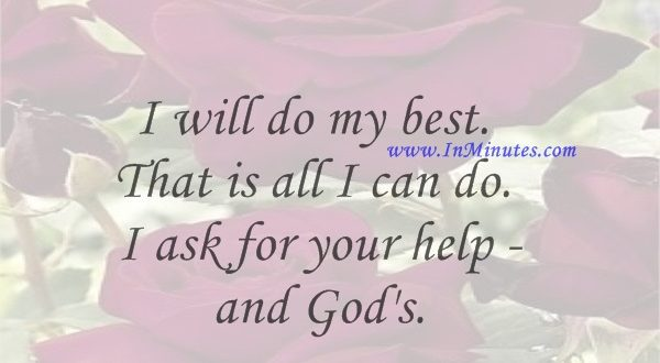 I will do my best. That is all I can do. I ask for your help - and God's.Lyndon B. Johnson