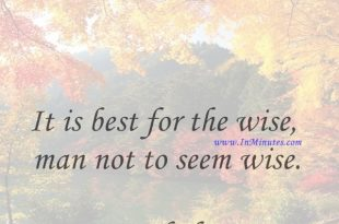 It is best for the wise man not to seem wise.Aeschylus