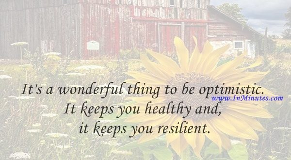 It's a wonderful thing to be optimistic. It keeps you healthy and it keeps you resilient.Daniel Kahneman