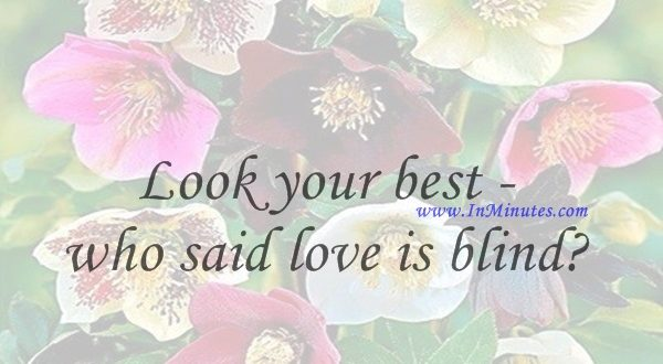Look your best - who said love is blindMae West