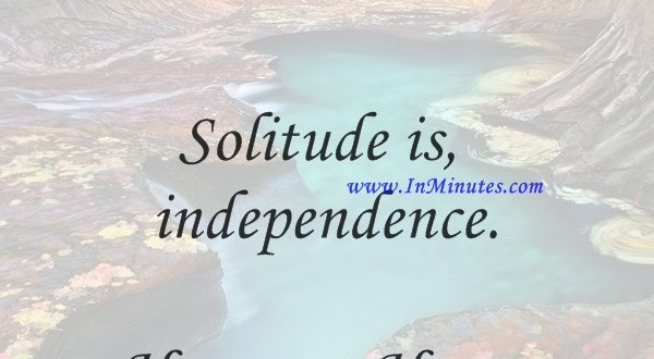 Solitude is independence.Hermann Hesse