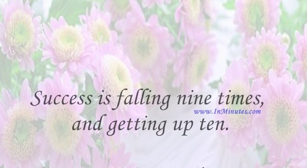 Success is falling nine times and getting up ten.Jon Bon Jovi