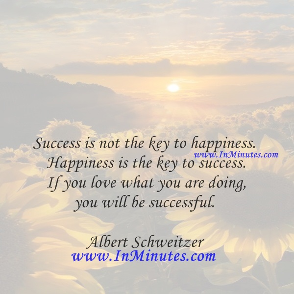 happiness is the key to success essay Success is not the key to happiness happiness is the key to success if you love what you are doing, you will be successful i don't where people get this notion that growing up requires of us always doing things that make us unhappy ( making compromises, doing drudge work, taxes, taxes, taxes) the secret to it all is that in.