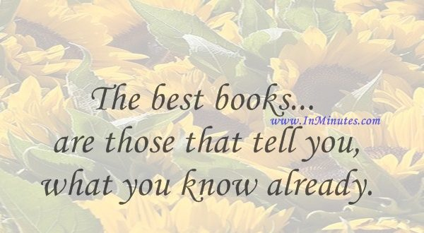 The best books... are those that tell you what you know already.George Orwell