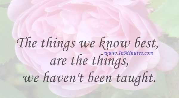The things we know best are the things we haven't been taught.Luc de Clapiers