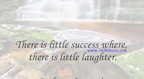 There is little success where there is little laughter.Andrew Carnegie
