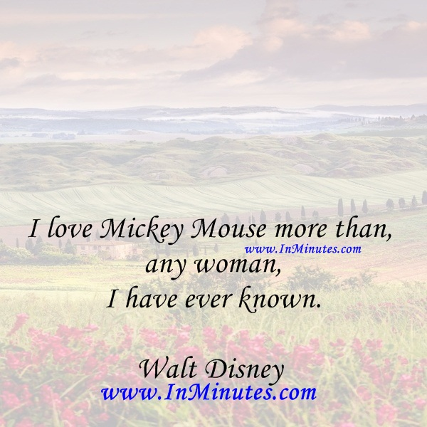 quotes i love mickey mouse more than any woman i have