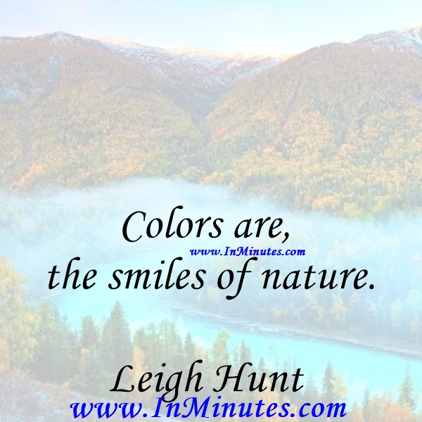 Colors are the smiles of nature.Leigh Hunt