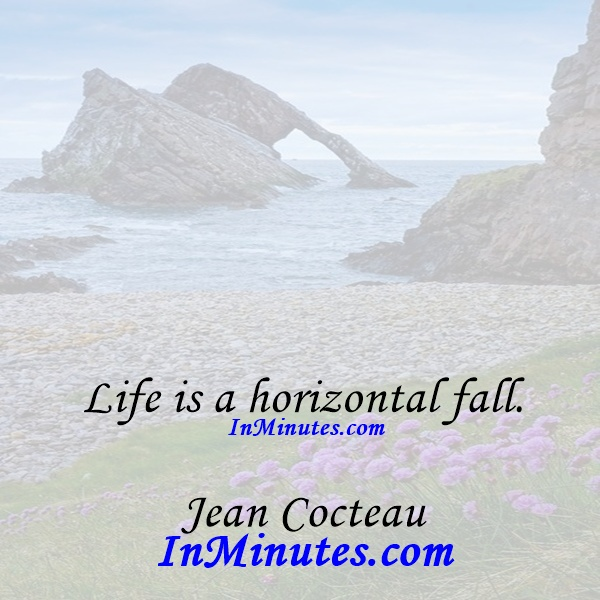 Life is a horizontal fall. Jean Cocteau