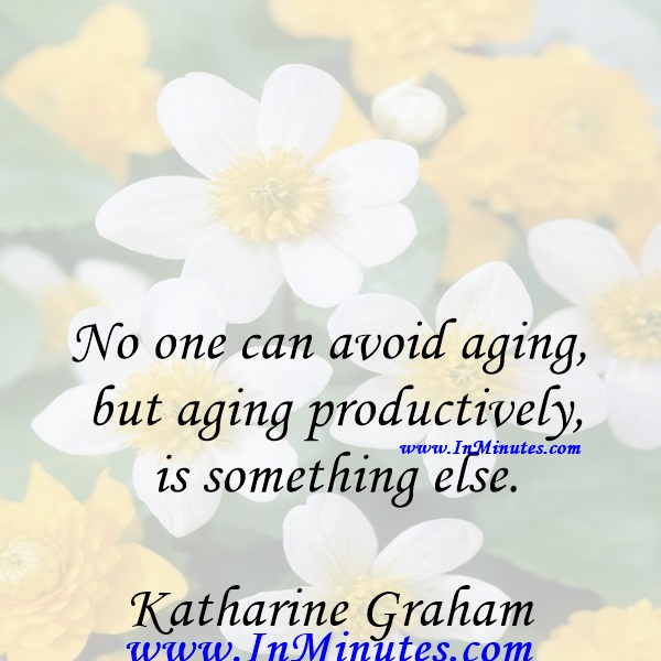No one can avoid aging, but aging productively is something else.