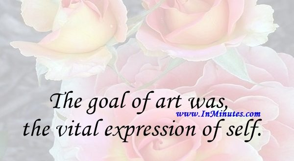 The goal of art was the vital expression of self.Alfred Stieglitz