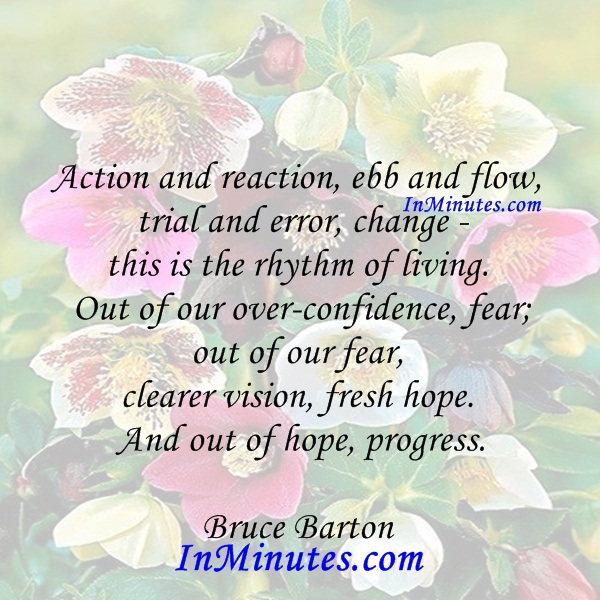 action-reaction-ebb-flow-trial-error-change-rhythm-living-over-confidence-fearfear-clearer-vision-fresh-hope-hope-progress-bruce-barton