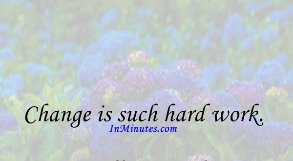 Change is such hard work. Billy Crystal