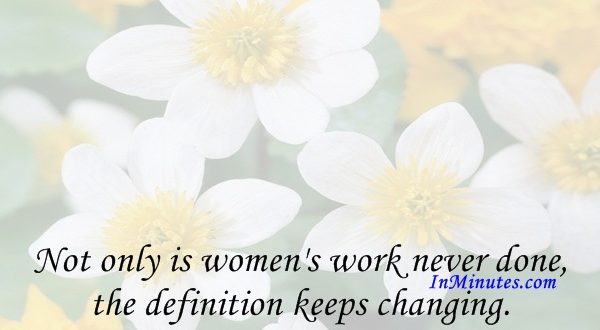 Not only is women's work never done, the definition keeps changing. Bill Copeland