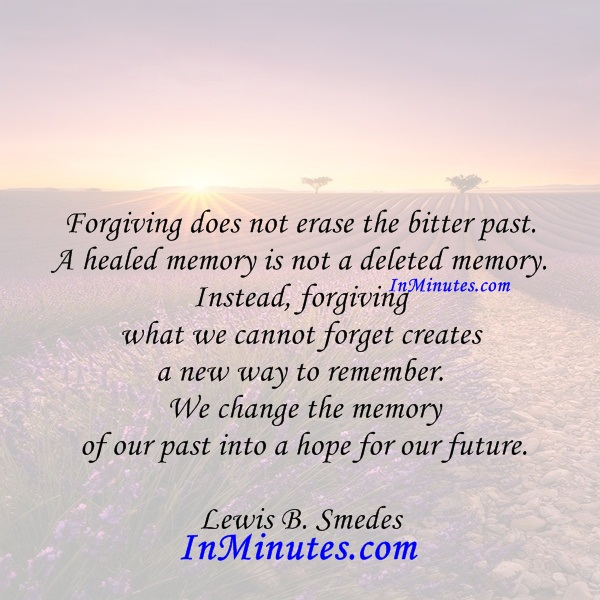 forgiving-erase-bitter-past-healed-memory-deleted-memory-instead-forgiving-forget-creates-remember-change-memory-hope-future-lewis-b-smedes