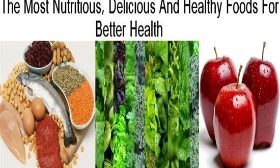 The Most Nutritious, Delicious And Healthy Foods For Better Health
