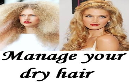 HOW TO MANAGE YOUR DRY HAIR