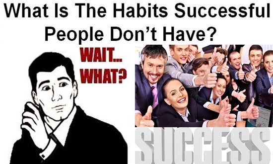 Habits Successful People Don't Have