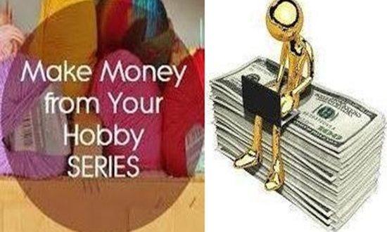 MAKE MONEY THROUGH YOUR HOBBIES