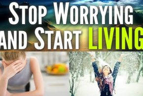 SOME TIPS TO STOP WORRYING AND START LIVING