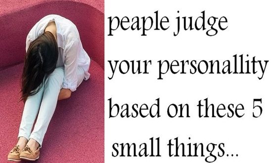 THINGS ON WHICH PEOPLE JUDGE YOUR PERSONALITY