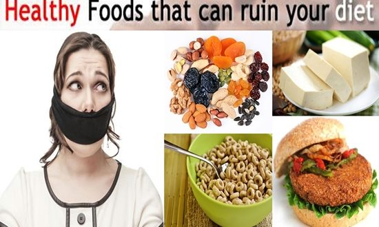 Healthy Foods That Can Wreck Your Diet