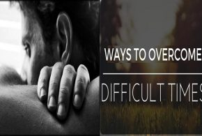 WHEN YOU ARE OVERCOMING A HARD TIME, KEEP THESE THINGS IN YOUR MIND