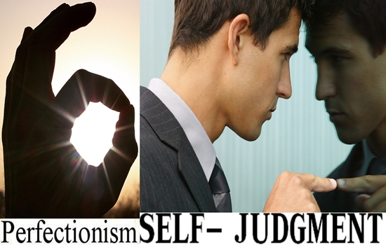 PERFECTIONISM IS THE SNEAKY NAME FOR SELF- JUDGMENT
