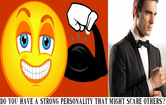 STRONG PERSONALITY THAT MIGHT SCARE OTHERS
