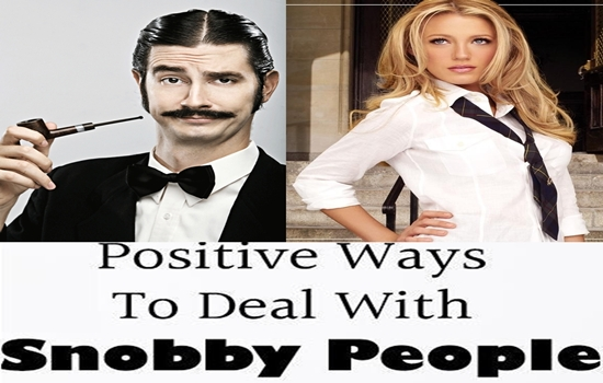 TIPS TO HELP YOU DEAL WITH SNOBBY PEOPLE