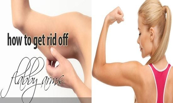 get rid of the flabbiness of your arms
