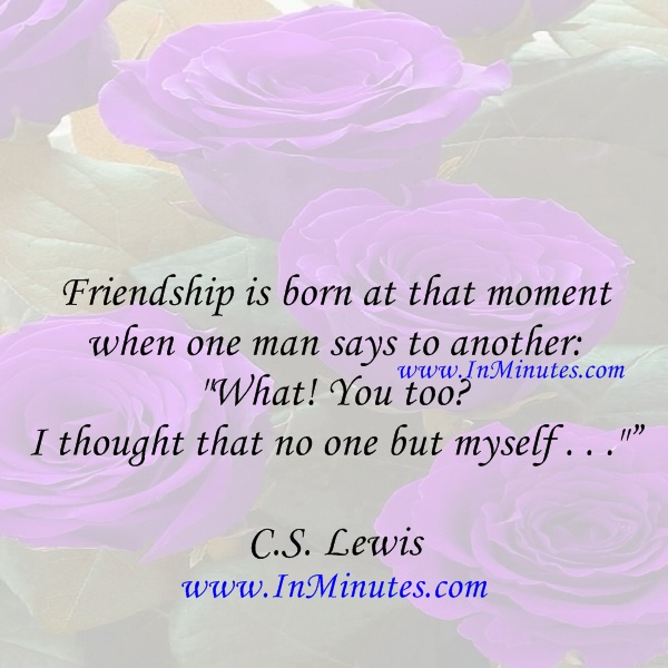 Friendship born  moment man says another thought C.S. Lewis