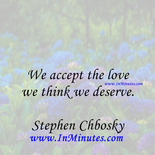accept love think deserve. Stephen Chbosky
