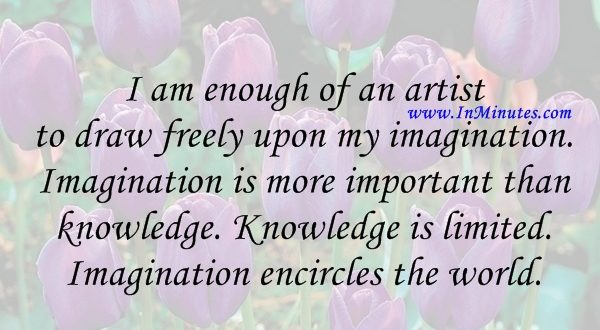 enough-artist-draw-freely-upon-my-imagination-imagination-is-more-important-than-knowledge-knowledge-is-limited-imagination-encircles-the-world-albert-einstein