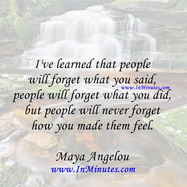 learned people forget said, people forget people never forget feel. Maya Angelou