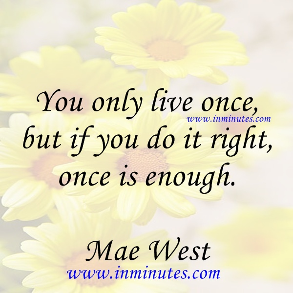 live once right enough Mae West