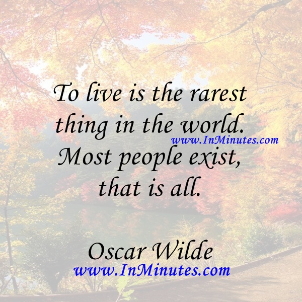 live rarest world. people exist, all. Oscar Wilde