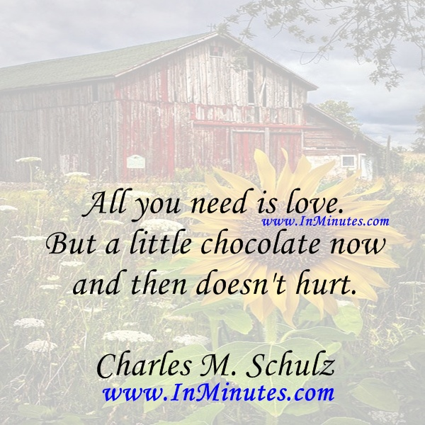 need love little chocolate now hurt. Charles M. Schul