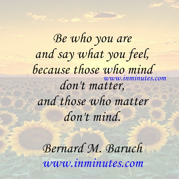 say feel, because matter, matter mind Bernard M. Baruch