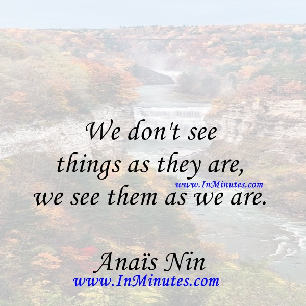 see things as they are see them as we are. Anaïs Nin